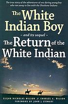 The white Indian boy ; and its sequel, the return of the white Indian
