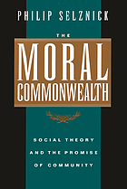 The moral commonwealth : social theory and the promise of community