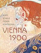 Klimt, Schiele, Moser, Kokoschka : Vienna 1900Vienna 1900 : Klimt, Schiele, Moser, Kokoschka : [exhibition,] Galeries Nationales du Grand Palais, Paris, 3 October 2005 - 23 January 2006