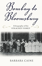 Bombay to Bloomsbury : a biography of the Strachey family A biography of the Strachey family