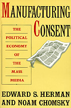Manufacturing consent : the political economy of the mass media