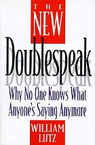 The new doublespeak : why no one knows what anyone's saying anymore