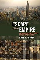 Escape from empire : the developing world's journey through heaven and hell