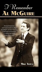 I remember Al McGuire : personal memories and testimonials to college basketball's wittiest winning coach and commentator, as told by the people who knew him