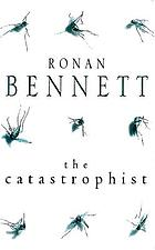 The catastrophist : a novel