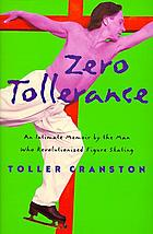 Zero tollerance : an intimate memoir by the man who revolutionized figure skating