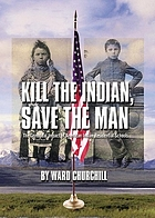 Kill the Indian, save the man : the genocidal impact of American Indian residential schools
