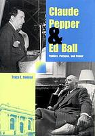 Claude Pepper and Ed Ball : politics, purpose, and power