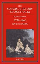 The Oxford history of Australia. Volume 2, 1770-1860 : possessions