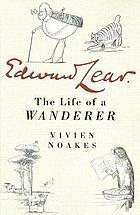 Edward Lear; the life of a wanderer