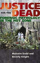 Justice for the dead : forensic pathology in the hot zone
