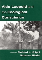 Aldo Leopold and the ecological conscience Aldo Leopold and an ecological conscience