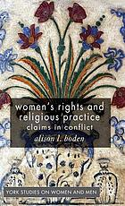 Women's rights and religious practice : claims in conflict