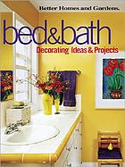 Bed & bath : decorating ideas & projects