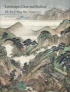 Landscapes clear and radiant : the art of Wang Hui (1632-1717)