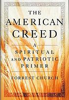 The American creed : a spiritual and patriotic primer