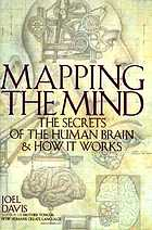 Mapping the mind : the secrets of the human brain and how it works