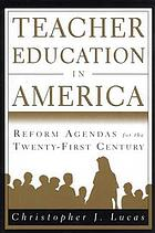 Teacher education in America : reform agendas for the twenty-first century