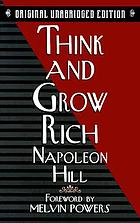 Think and grow rich : teaching, for the first time, the famous Andrew Carnegie formula for money-making, based upon the thirteen proven steps to riches