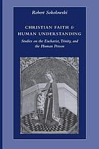Christian faith & human understanding : studies on the Eucharist, Trinity, and the human person