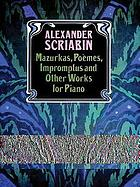Mazurkas, poèmes, impromptus, and other works for piano