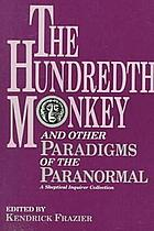 The Hundredth monkey and other paradigms of the paranormal : a Skeptical inquirer collection