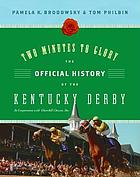 Two minutes to glory : the official history of the Kentucky Derby