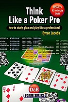 Think like a poker pro : how to study, plan and play like a professional