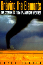 Braving the elements : the stormy history of American weather