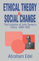 Ethical theory & social change : the evolution of John Dewey's Ethics, 1908-1932