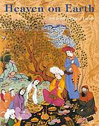 Heaven on earth : art from Islamic lands : works from the State Hermitage Museum and the Khalili Collection