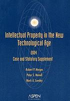 Intellectual property in the new technological age : 2004 case and statutory supplement