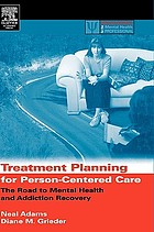 Treatment planning for person-centered care : the road to mental health and addiction recovery : mapping the journey for individuals, families and providers