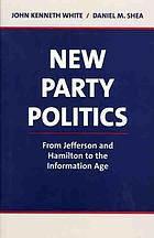 New party politics : from Jefferson and Hamilton to the information age