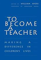 To become a teacher : making a difference in children's lives