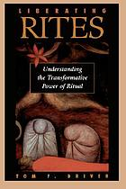 Liberating rites : understanding the transformative power of ritual
