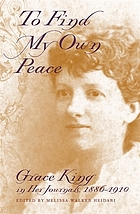 To find my own peace : Grace King in her journals, 1886-1910
