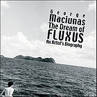 The dream of Fluxus : George Maciunas : an artist's biography
