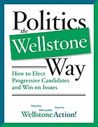 Politics the Wellstone way : how to elect progressive candidates and win on issues