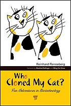 Who cloned my cat? : fun adventures in biotechnology