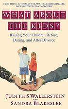 What about the kids? : raising your children before, during, and after divorce