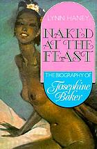 Naked at the feast : a biography of Josephine Baker