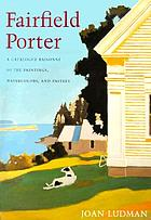 Fairfield Porter : catalogue raisonne of the oil paintings, watercolours and pastels