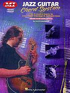 Jazz guitar chord system : the essential guide to jazz chord voicings & substitutions