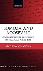 Somoza and Roosevelt : good neighbour diplomacy in Nicaragua, 1933-1945