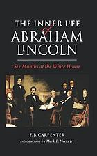 The inner life of Abraham Lincoln : six months at the White House