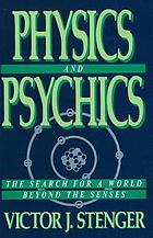 Physics and psychics : the search for a world beyond the senses