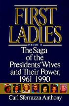 First ladies : the saga of the presidents' wives and their powerFirst ladies. the saga of the presidents' wives and their power, 1961-1990