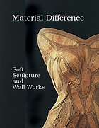 Material difference : soft sculpture and wall works