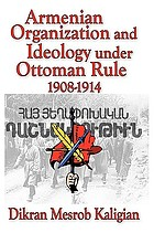 Armenian organization and ideology under Ottoman rule : 1908-1914